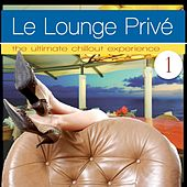 Le Lounge Prive 1 (The Ultimate Chillout Experience) by Various Artists