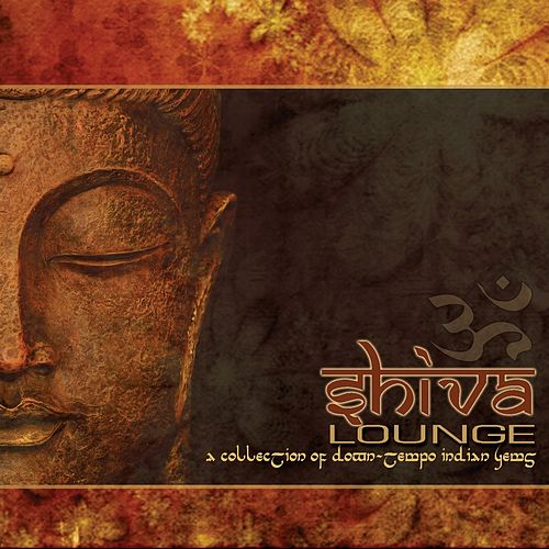 Shiva Lounge (A Collection of Down Tempo Indian Gems) by Various Artists