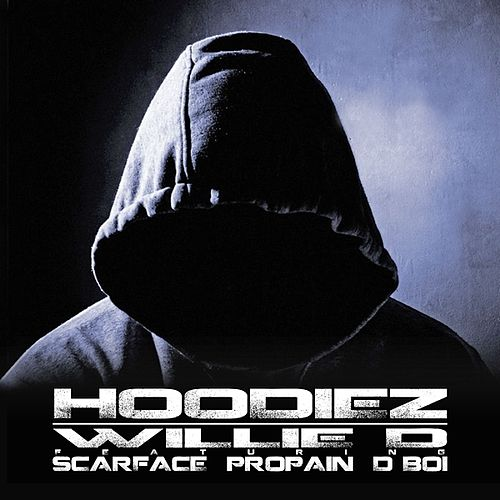 Play & Download Hoodiez (feat. Scarface, Propain and D Boi) - Single by Willie D | Napster
