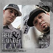 Play & Download I.L.A.M. 2 - Independent Like a M#F*ka 2 - EP by Playa Rae and Trey C | Napster