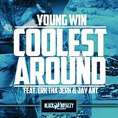 Play & Download Coolest Around (feat. Erk Tha Jerk & Jay Ant) - Single by Young Win | Napster