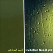 The Hidden Face of God by Michael Card
