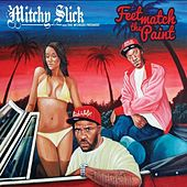 Play & Download Feet Match The Paint by Mitchy Slick | Napster