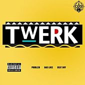 Twerk (feat. Bac Lucc) - Single by Problem