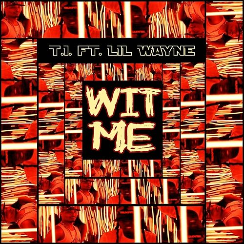 Wit Me (feat. Lil Wayne) - Single by T.I.