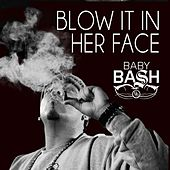 Blow It In Her Face - Single by Baby Bash