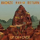 Up, On & Over by Bronze Radio Return