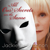 All Our Secrets Are the Same by Jackie DeShannon