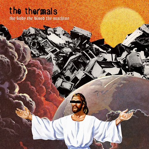 Play & Download The Body, The Blood, The Machine by The Thermals | Napster