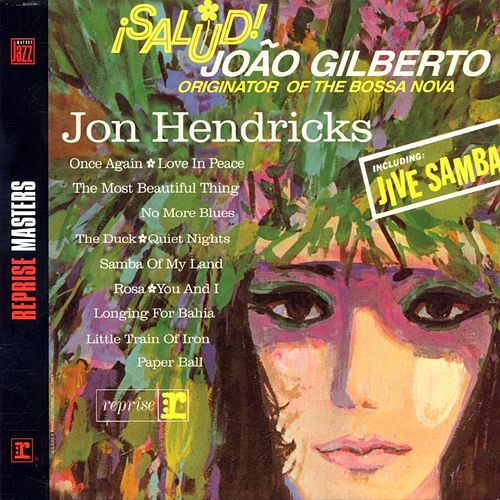 Salud! Joao Gilberto, Originator Of The Bossa Nova by Jon Hendricks