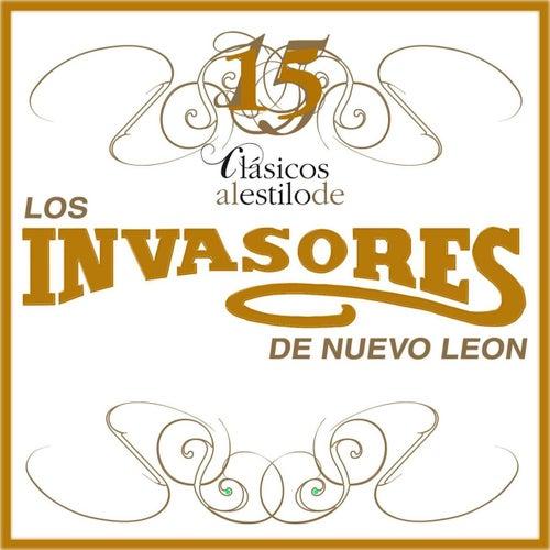 Play & Download 15 Clasicos Al Estilo De Los Invasores De Nuevo Leon by Los Invasores De Nuevo Leon | Napster