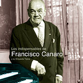 Play & Download Los Indispensables De Canaro by Francisco Canaro | Napster