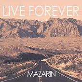Live Forever by Mazarin