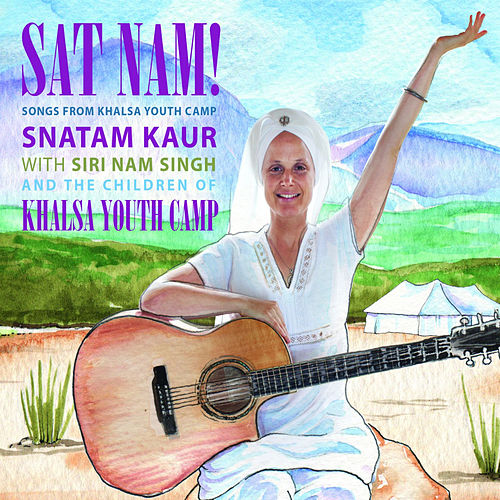 Sat Nam! Songs from Khalsa Youth Camp by Snatam Kaur