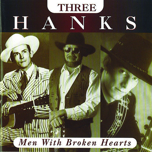 Play & Download Men With Broken Hearts: Three Hanks by Hank Williams | Napster