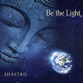Play & Download Be the Light by Shastro | Napster