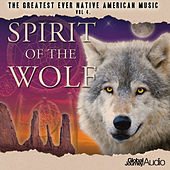 The Greatest Ever Native American Music, Vol.4: Spirit of the Wolf by Global Journey