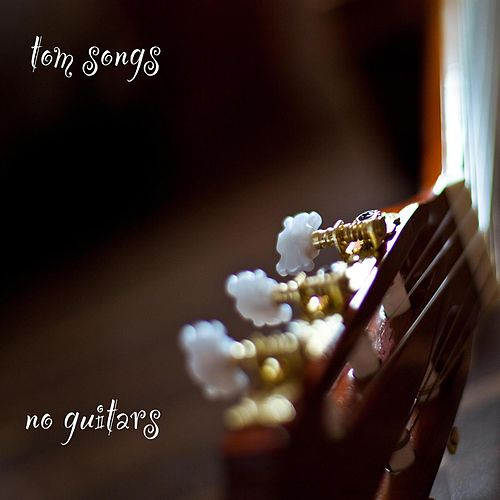Play & Download No Guitars by Tom Songs | Napster