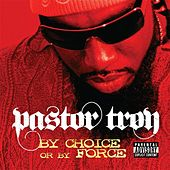 Play & Download By Choice Or By Force by Pastor Troy | Napster