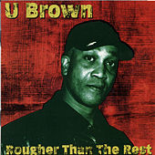 Play & Download Rougher Than The Rest by U-Brown | Napster