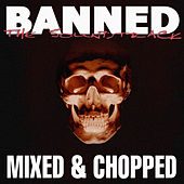 Play & Download Banned The Soundtrack: Mixed & Chopped by Various Artists | Napster