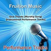 Play & Download Give Thanks (Worship Song) [Instrumental Performance Tracks] by Fruition Music Inc. | Napster