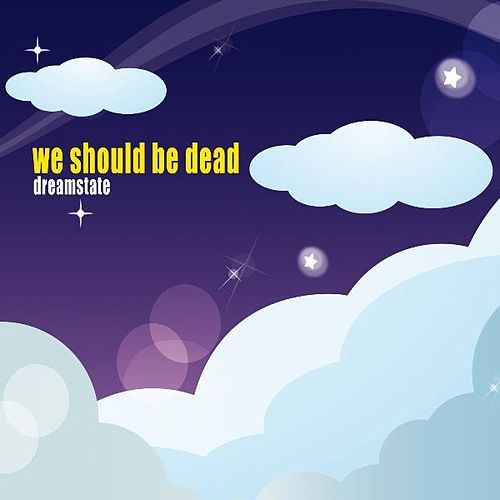 Play & Download Dreamstate by We Should Be Dead | Napster