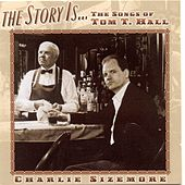 Play & Download The Story Is: The Songs Of Tom T. Hall by Charlie Sizemore | Napster