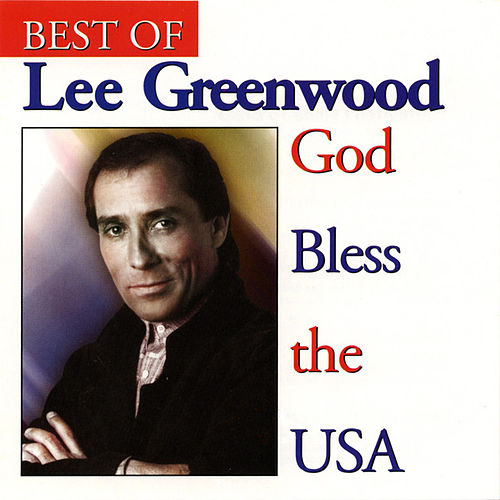 God Bless the U.S.A.: The Best of Lee Greenwood by Lee Greenwood