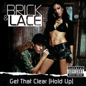 Get That Clear (Hold Up) by Brick And Lace