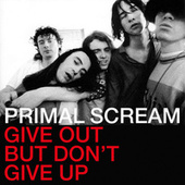 Play & Download Give Out But Don't Give Up by Primal Scream | Napster