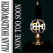 Play & Download None Too Soon by Allan Holdsworth | Napster