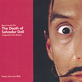 Play & Download Soundtrack: The Death of Salvador Dali: Music from the Film by Felix Brenner | Napster