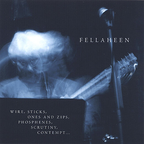 Play & Download Wire, Sticks, Ones and Zips, Phosphenes, Scrutiny, Contempt by Fellaheen | Napster