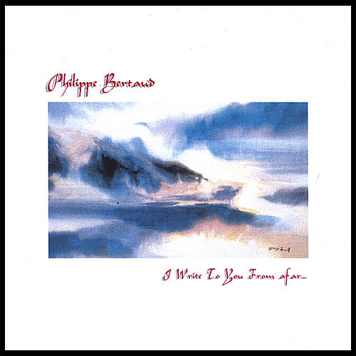 Play & Download I Write To You From Afar... by Philippe Bertaud | Napster