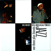 Play & Download We Three Plus Friends by Bobby Durham | Napster