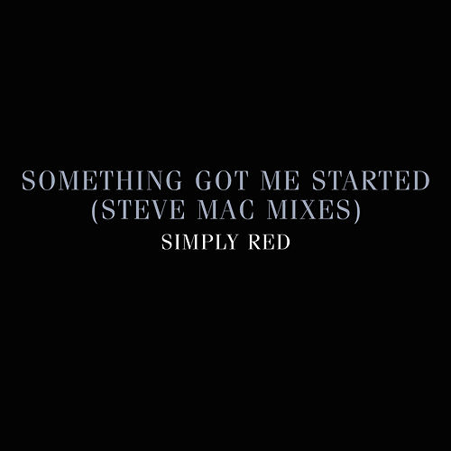 Play & Download Something Got Me Started: Steve Mac Mixes by Simply Red | Napster