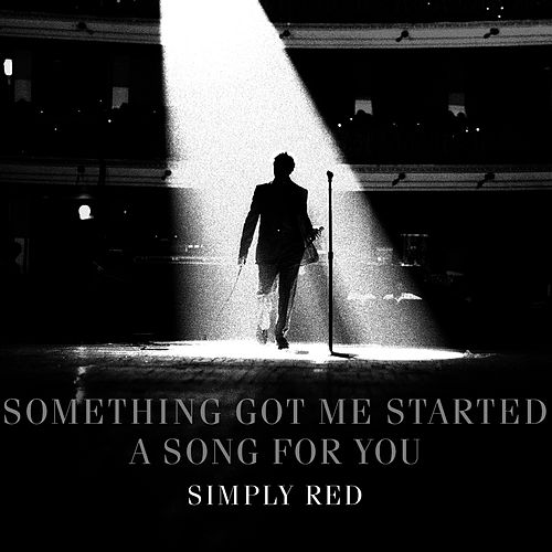 Something Got Me Started / A Song For You by Simply Red