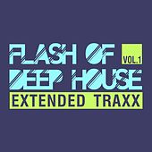 Play & Download Flash of Deep House, Vol. 1 (Extended Traxx) by Various Artists | Napster