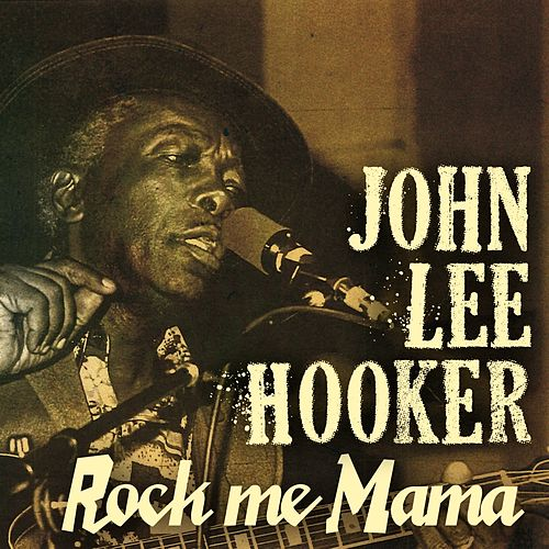 Play & Download Rock Me Mama by John Lee Hooker | Napster