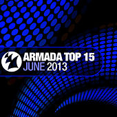 Play & Download Armada Top 15 - June 2013 by Various Artists | Napster