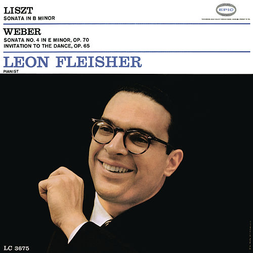 Play & Download Liszt: Sonata in B Minor; Weber: Sonata No. 4 in E Minor, Op. 70; Invitation to the Dance, Op. 65 by Leon Fleisher | Napster