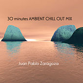 Play & Download 30 Minutes Ambient Chill Out Mix by Juan Pablo Zaragoza | Napster