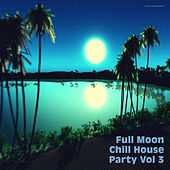 Play & Download Full Moon Chill House Party, Vol. 3 by Various Artists | Napster