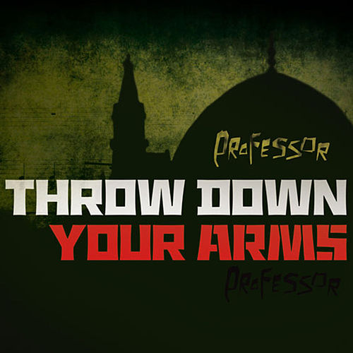 Throw Down Your Arms de Professor