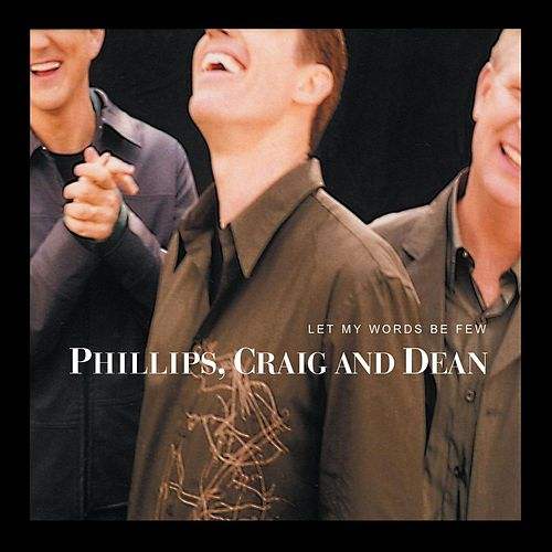 Let My Words Be Few by Phillips, Craig & Dean