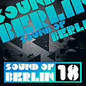 Sound of Berlin 18 by Various Artists