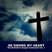 He Knows My Heart: The Definitive Gospel Collection, Vol. 1 von Various Artists