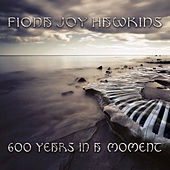 Play & Download 600 Years in a Moment by Fiona Joy Hawkins | Napster