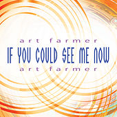 Play & Download If You Could See Me Now by Art Farmer | Napster